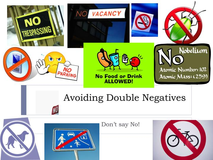 Avoiding Double Negatives