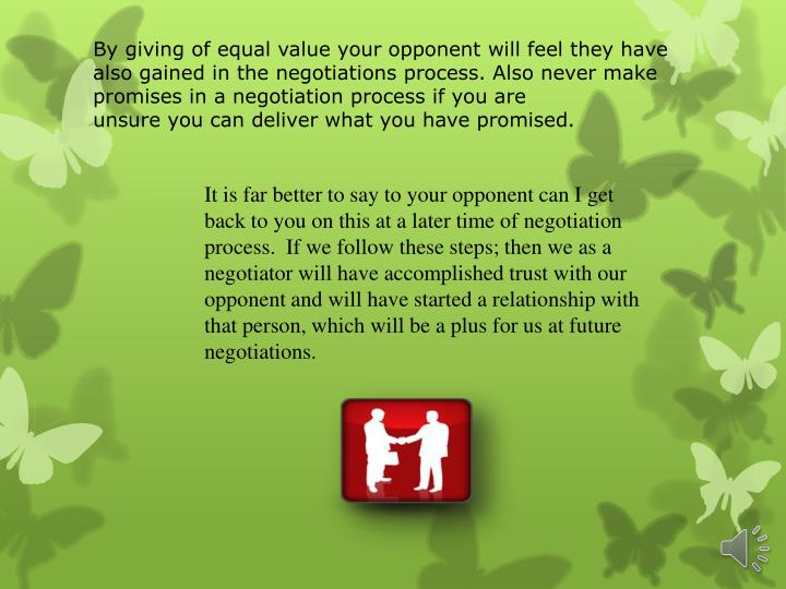 By giving of equal value your opponent will feel they have