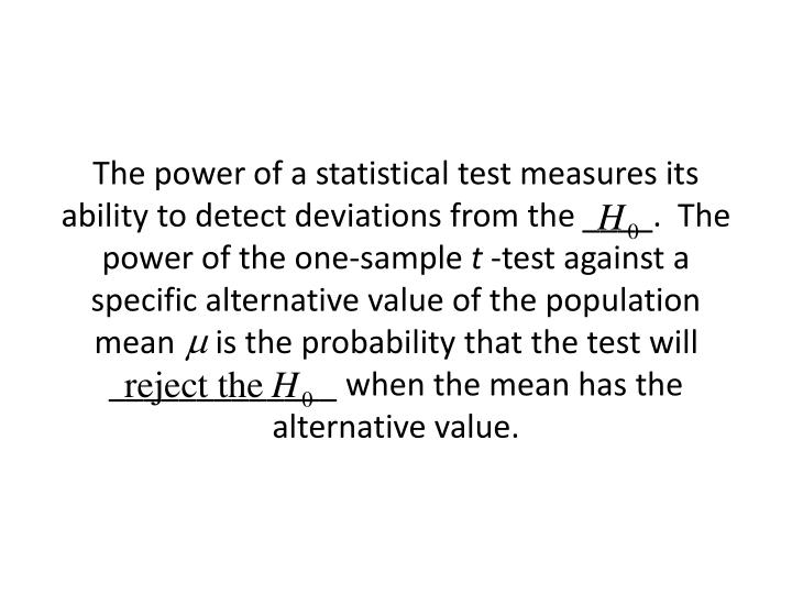 The power of a statistical test measures its ability to detect deviations from the