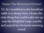 name the rhetorical device11