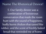 name the rhetorical device4