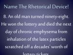 name the rhetorical device7