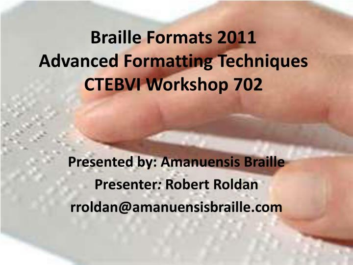 Braille formats 2011 advanced formatting techniques ctebvi workshop 702