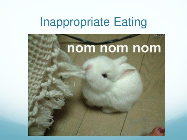 Inappropriate Eating
