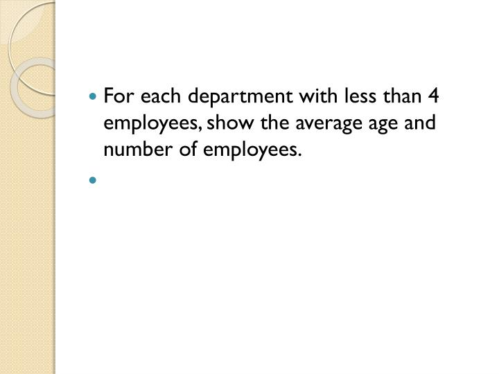 For each department with less than 4 employees, show the average age and number of employees.
