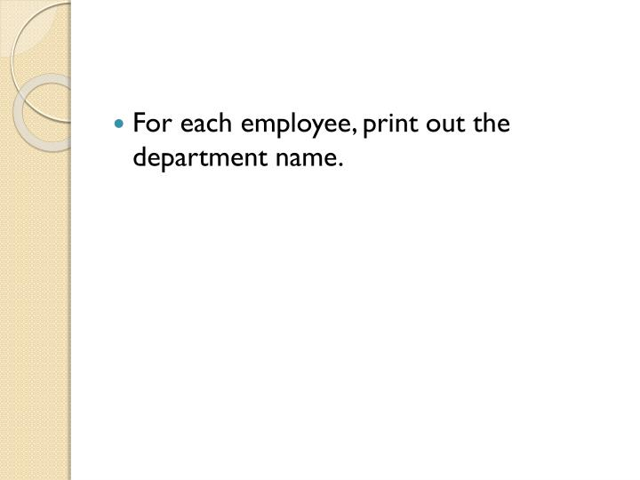 For each employee, print out the department name.