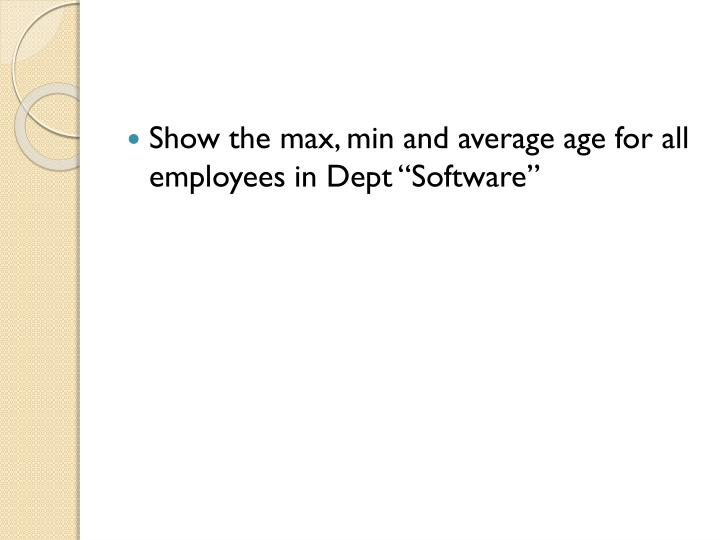 """Show the max, min and average age for all employees in Dept """"Software"""""""