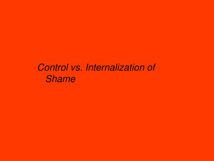Control vs. Internalization of Shame