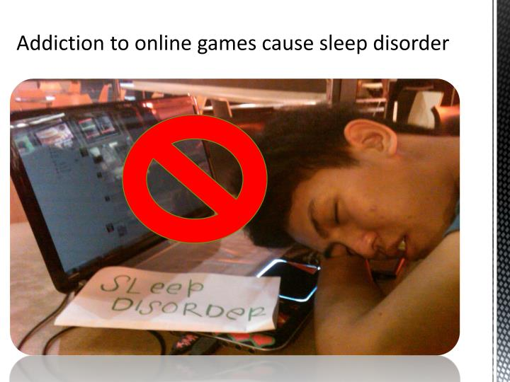 Addiction to online games cause sleep disorder