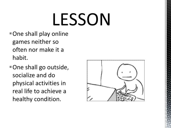 One shall play online games neither so often nor make it a habit.
