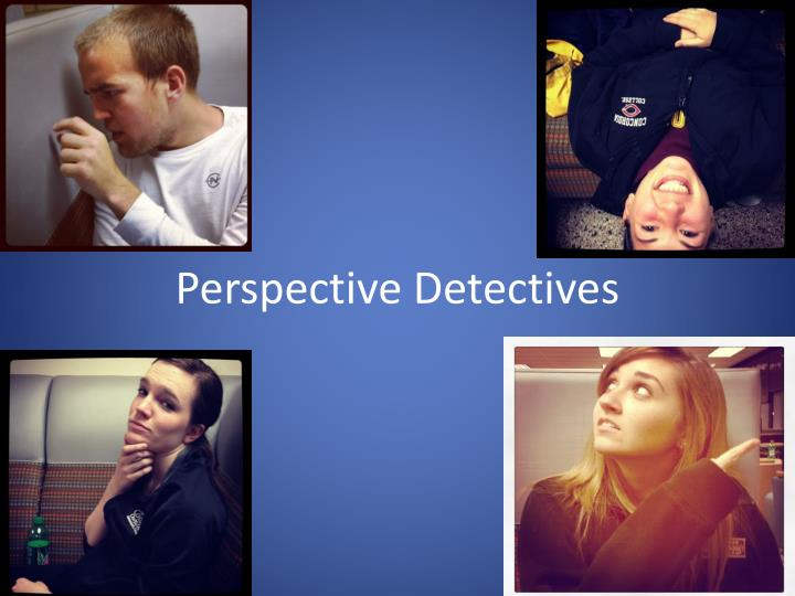 Perspective detectives