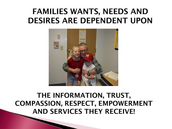 FAMILIES WANTS, NEEDS AND DESIRES ARE DEPENDENT