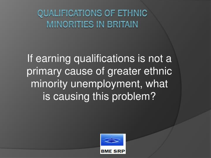If earning qualifications is not a primary cause of greater ethnic minority unemployment, what is causing this problem?