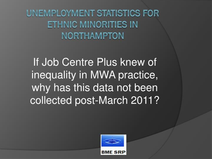 If Job Centre Plus knew of inequality in MWA practice, why has this data not been collected post-March 2011?