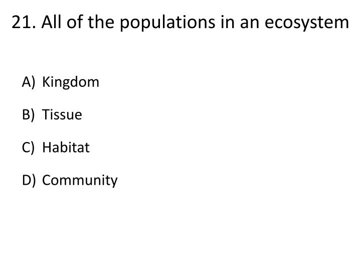 21.All of the populations in an ecosystem