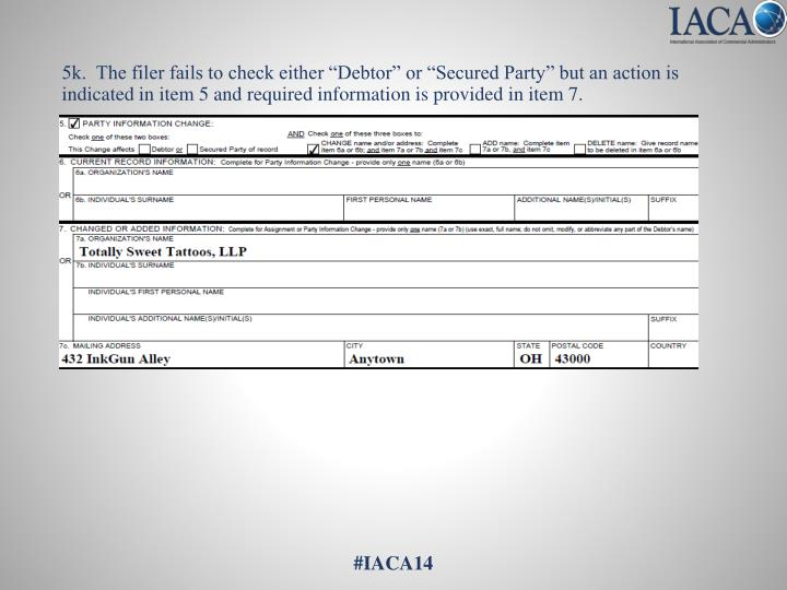 """5k.  The filer fails to check either """"Debtor"""" or """"Secured Party"""" but an action is indicated in item 5 and required information is provided in item 7."""