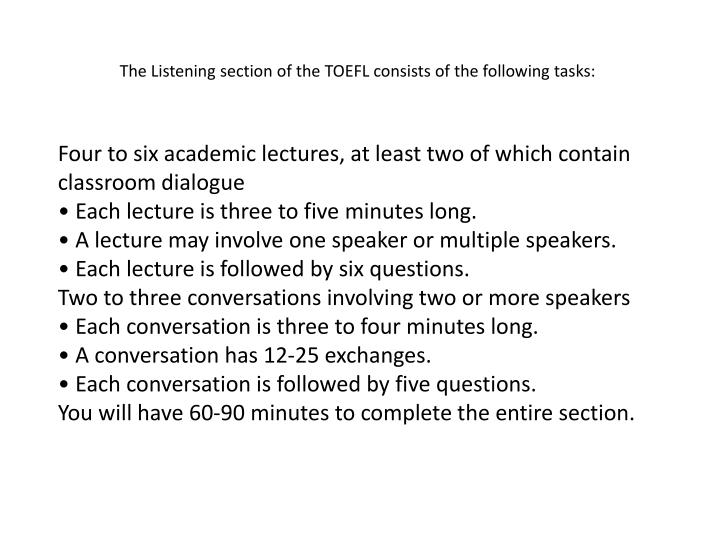 The Listening section of the TOEFL consists of the following tasks: