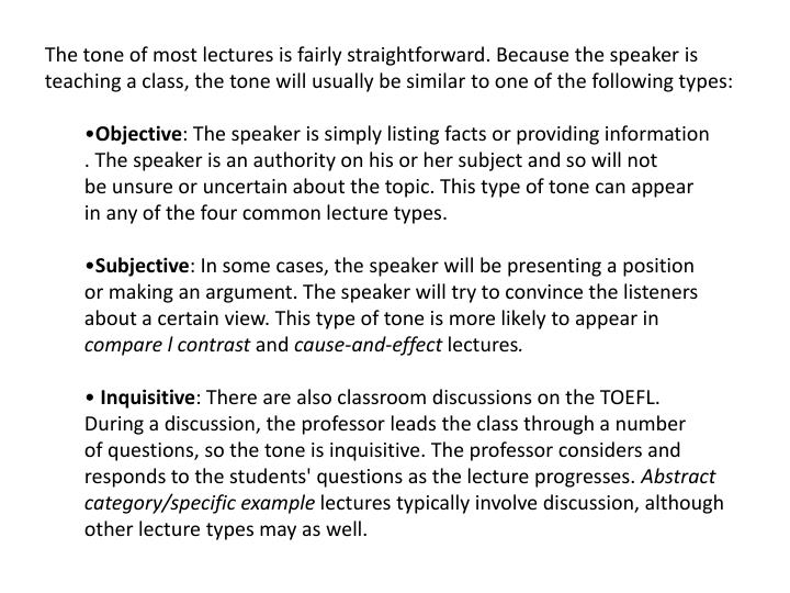 The tone of most lectures is fairly straightforward. Because the speaker is teaching a class, the tone will usually be similar to one of the following types: