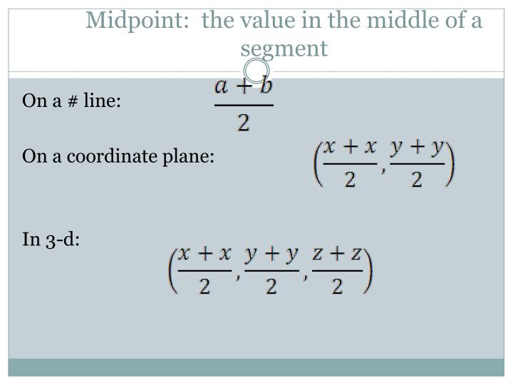 Midpoint:  the value in the middle of a segment