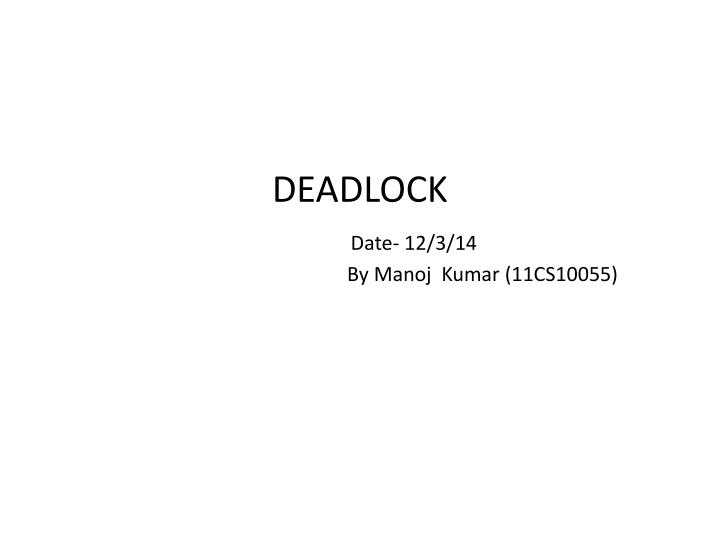 Deadlock date 12 3 14 by manoj kumar 11cs10055