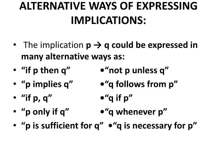 ALTERNATIVE WAYS OF EXPRESSING IMPLICATIONS: