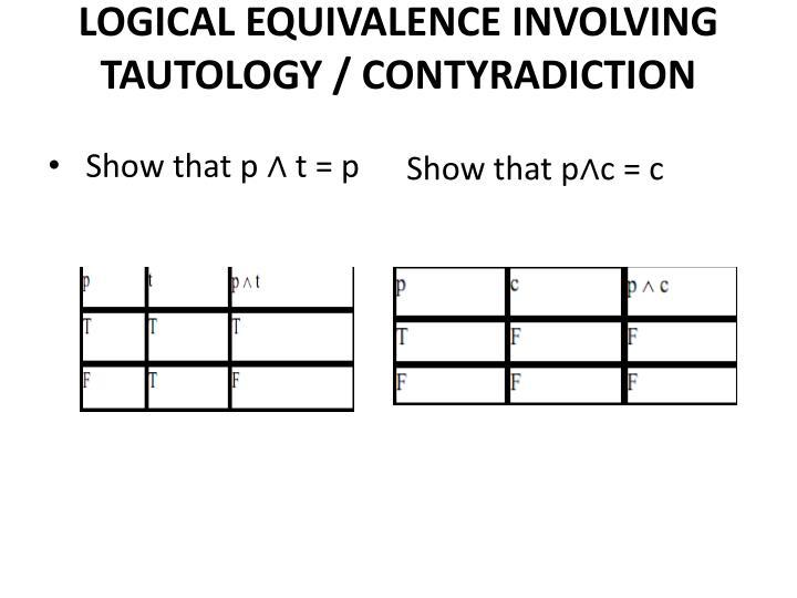 LOGICAL EQUIVALENCE INVOLVING TAUTOLOGY / CONTYRADICTION