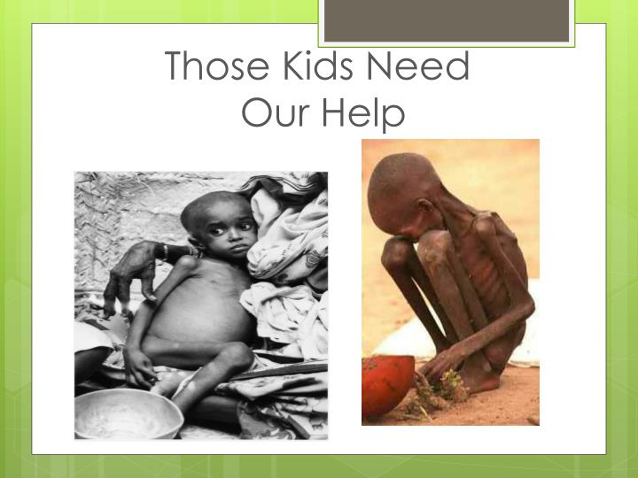 those kids need our help