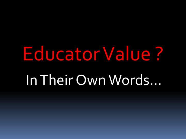 Educator Value ?