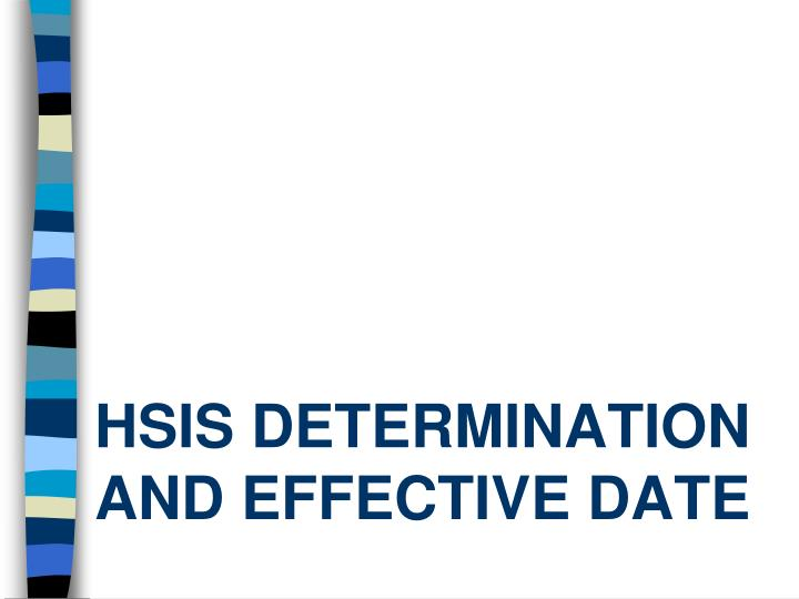 HSIS Determination and Effective date