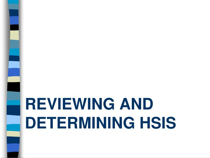 Reviewing and Determining HSIS