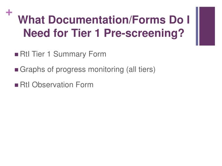 What Documentation/Forms Do I Need for Tier 1 Pre-screening?