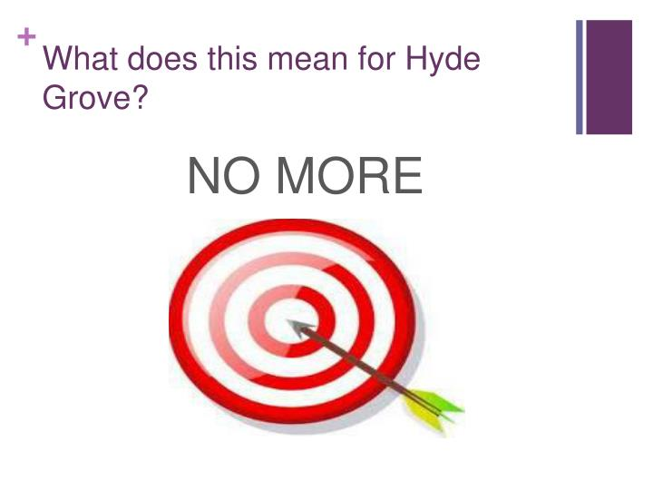 What does this mean for Hyde Grove?