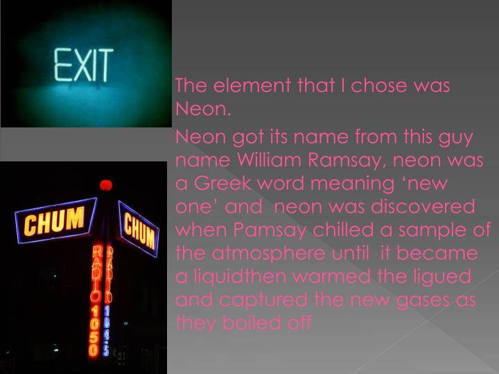 The element that I chose was Neon.