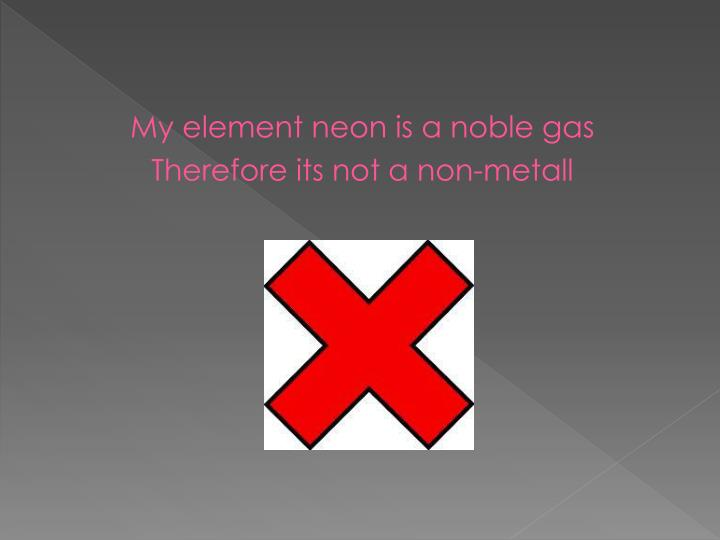 My element neon is a noble gas