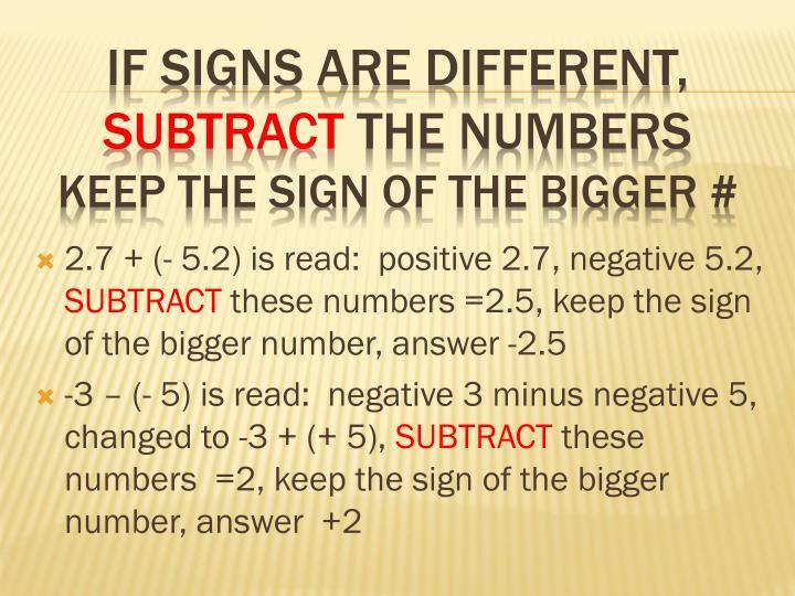 2.7 + (- 5.2) is read:  positive 2.7, negative 5.2,