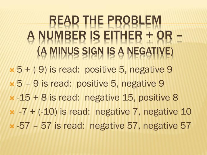 5 + (-9) is read:  positive 5, negative 9