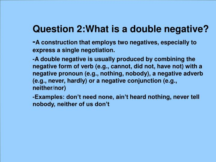 Question 2:What is a double negative?