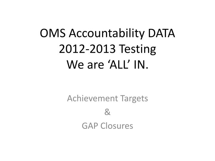 oms accountability data 2012 2013 testing we are all in