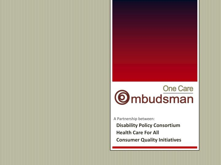 A partnership between disability policy consortium health care for all consumer quality initiatives