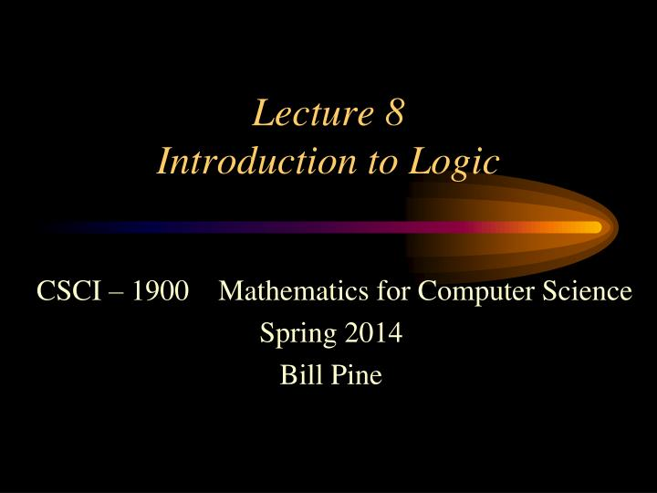 Lecture 8 introduction to logic