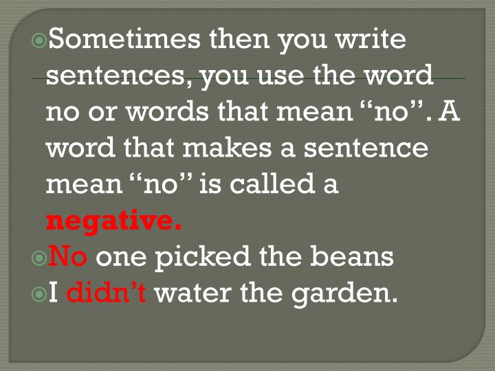 """Sometimes then you write sentences, you use the word no or words that mean """"no"""". A word that makes a sentence mean """"no"""" is called a"""