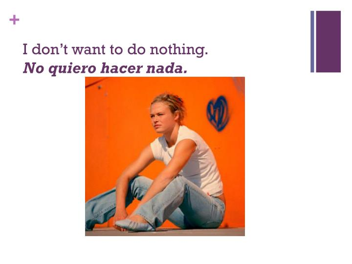 I don't want to do nothing.