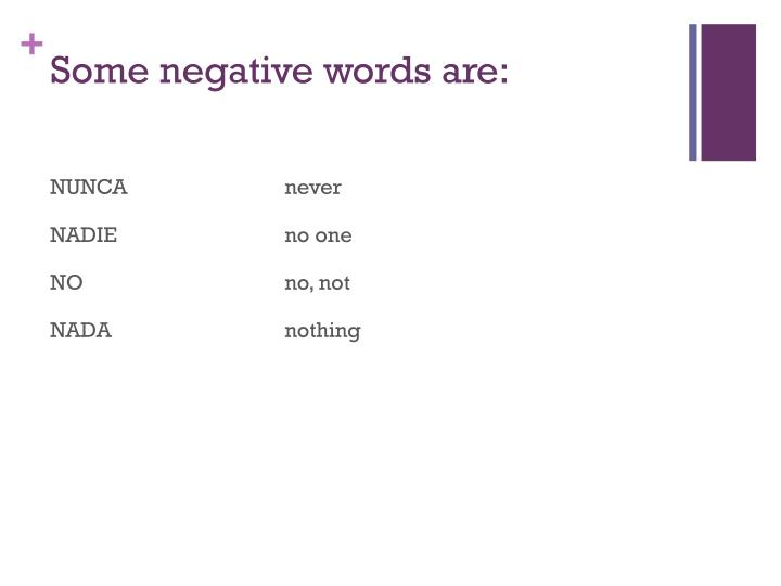Some negative words are: