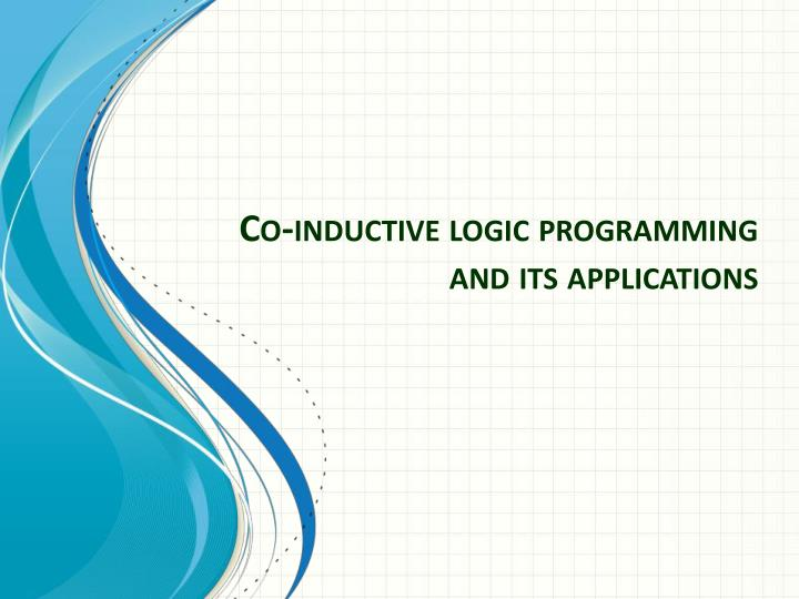 Co-inductive logic programming and its applications