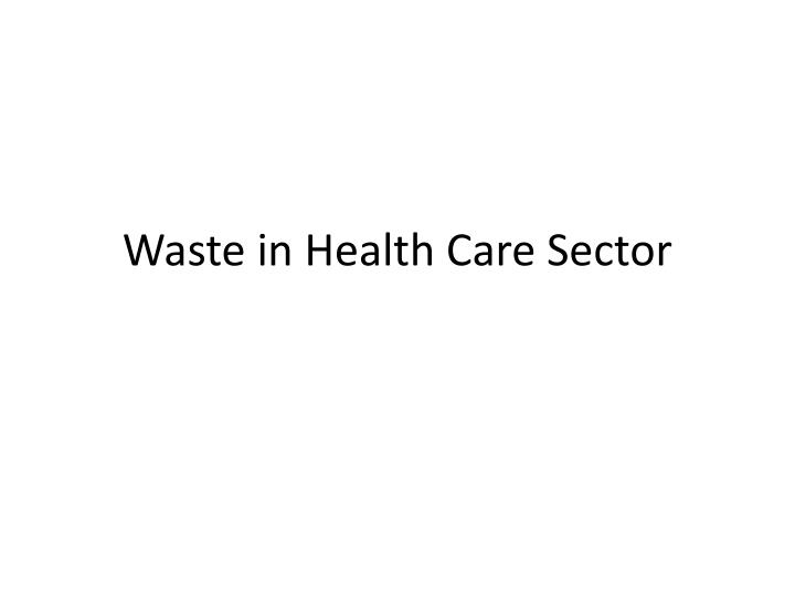 Waste in Health Care Sector