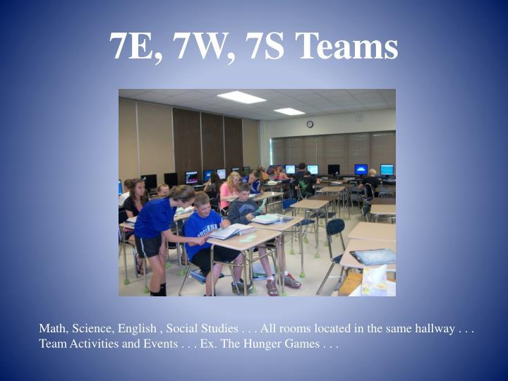 7E, 7W, 7S Teams