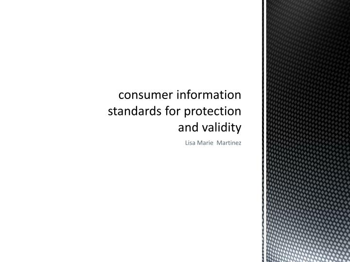 Consumer information standards for protection and validity