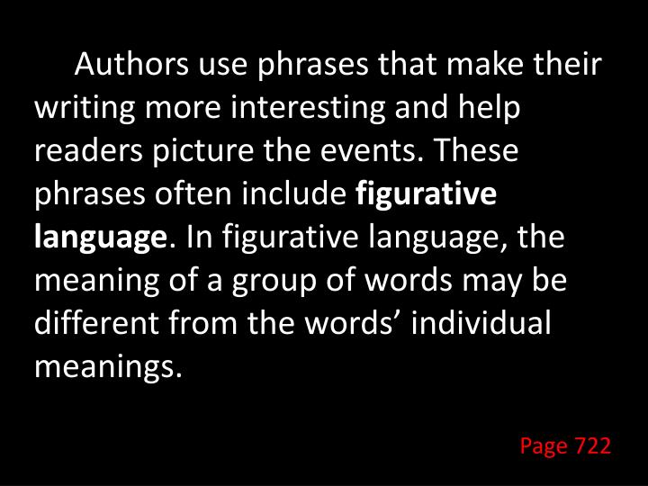 Authors use phrases that make their writing more interesting and help readers picture the events. These phrases often include
