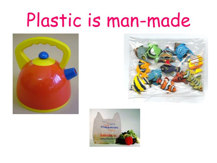 Plastic is man-made
