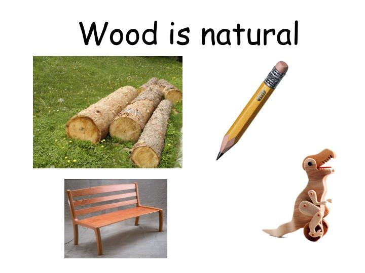Wood is natural